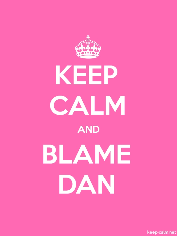 KEEP CALM AND BLAME DAN - white/pink - Default (600x800)