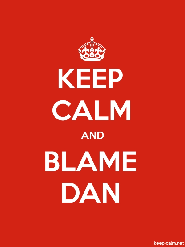 KEEP CALM AND BLAME DAN - white/red - Default (600x800)