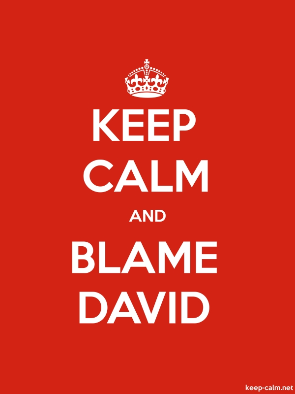 KEEP CALM AND BLAME DAVID - white/red - Default (600x800)