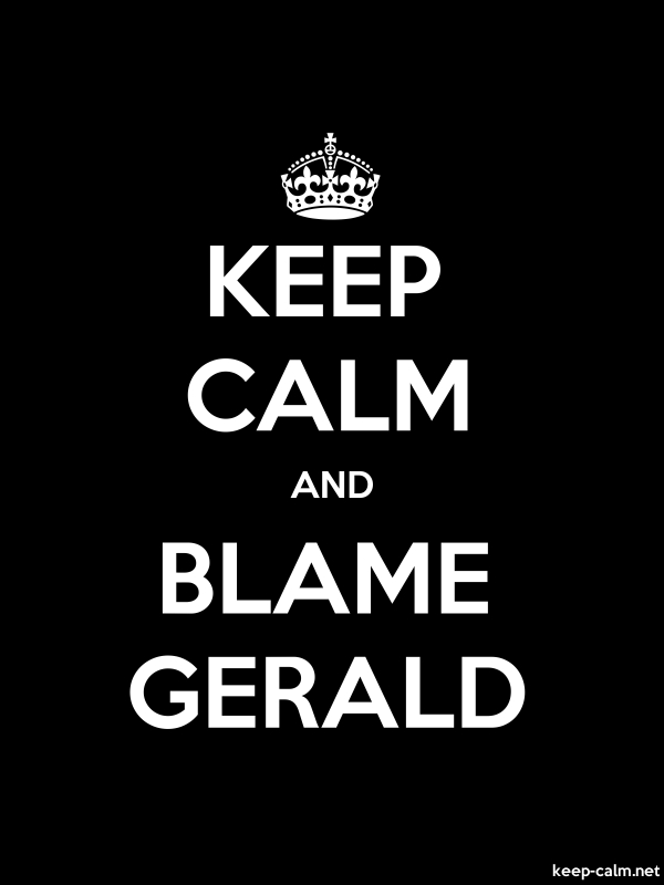 KEEP CALM AND BLAME GERALD - white/black - Default (600x800)