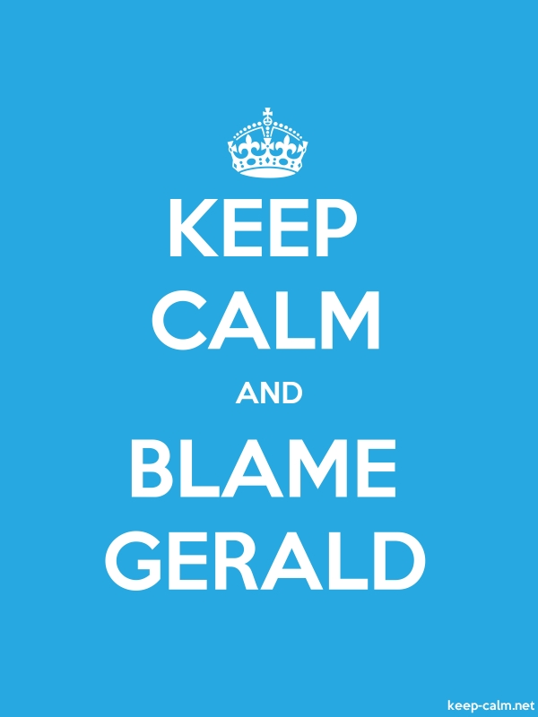 KEEP CALM AND BLAME GERALD - white/blue - Default (600x800)