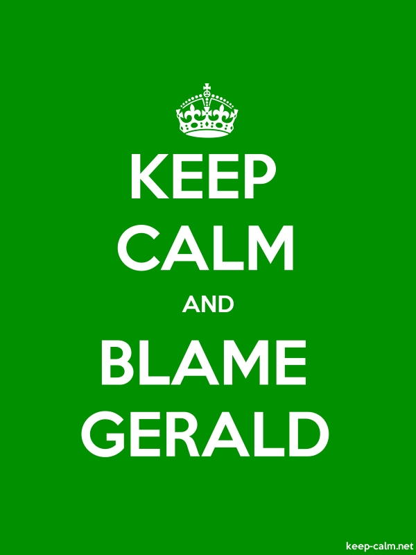 KEEP CALM AND BLAME GERALD - white/green - Default (600x800)