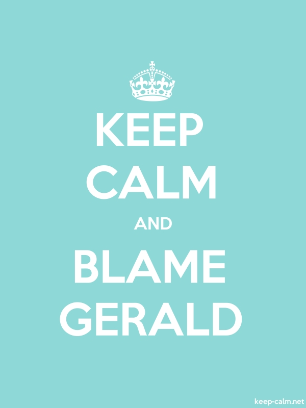 KEEP CALM AND BLAME GERALD - white/lightblue - Default (600x800)