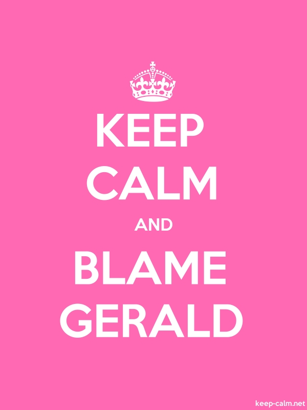 KEEP CALM AND BLAME GERALD - white/pink - Default (600x800)