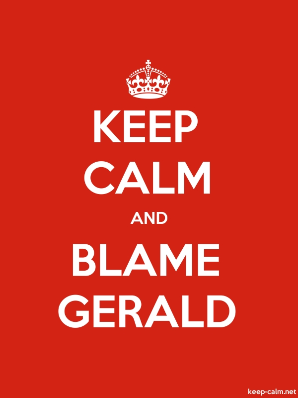 KEEP CALM AND BLAME GERALD - white/red - Default (600x800)