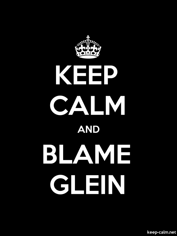 KEEP CALM AND BLAME GLEIN - white/black - Default (600x800)