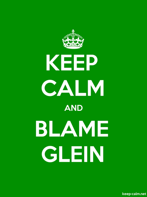 KEEP CALM AND BLAME GLEIN - white/green - Default (600x800)