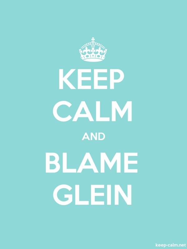 KEEP CALM AND BLAME GLEIN - white/lightblue - Default (600x800)