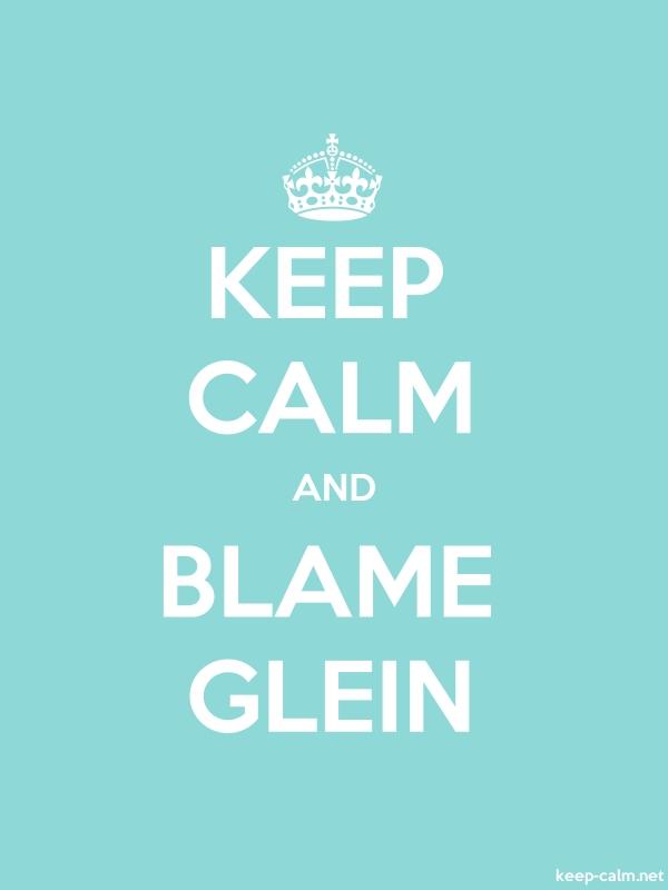 KEEP CALM AND BLAME GLEIN - white/lightblue - Default (600x800)
