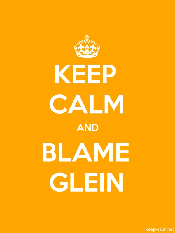 KEEP CALM AND BLAME GLEIN - white/orange - Default (600x800)