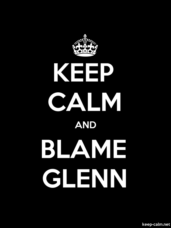 KEEP CALM AND BLAME GLENN - white/black - Default (600x800)