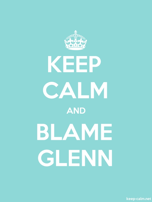 KEEP CALM AND BLAME GLENN - white/lightblue - Default (600x800)