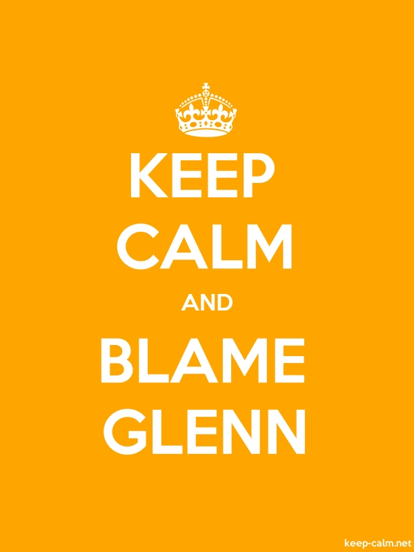 KEEP CALM AND BLAME GLENN - white/orange - Default (600x800)