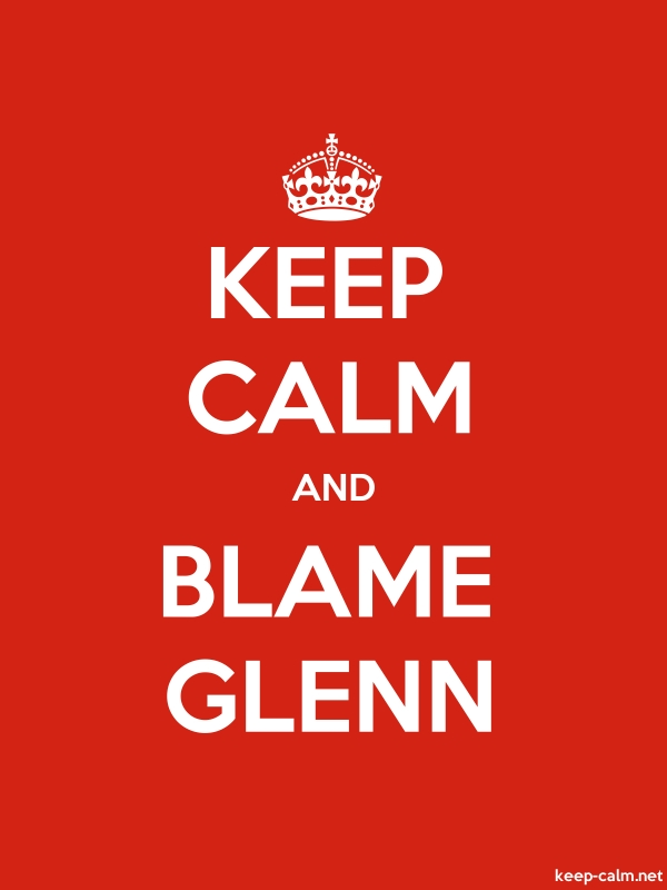 KEEP CALM AND BLAME GLENN - white/red - Default (600x800)
