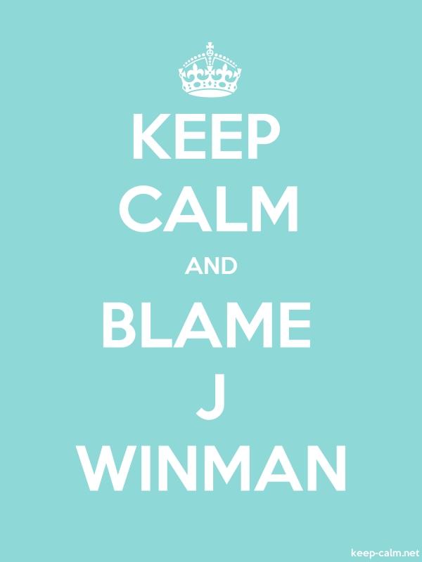KEEP CALM AND BLAME J WINMAN - white/lightblue - Default (600x800)