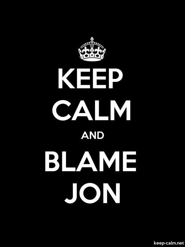 KEEP CALM AND BLAME JON - white/black - Default (600x800)