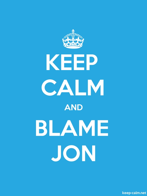 KEEP CALM AND BLAME JON - white/blue - Default (600x800)