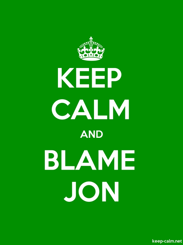 KEEP CALM AND BLAME JON - white/green - Default (600x800)