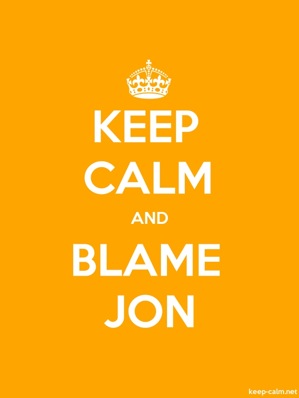 KEEP CALM AND BLAME JON - white/orange - Default (600x800)