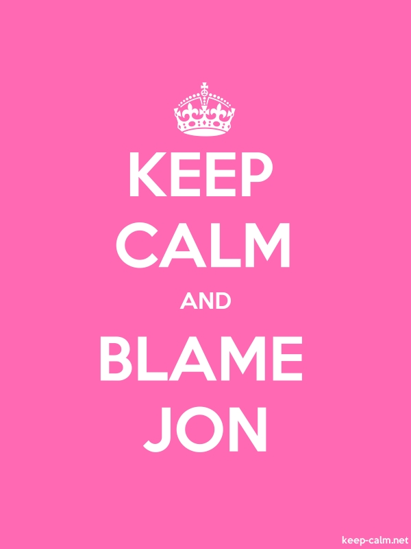 KEEP CALM AND BLAME JON - white/pink - Default (600x800)