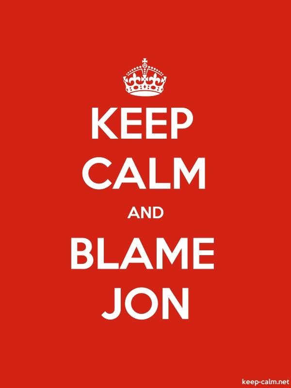 KEEP CALM AND BLAME JON - white/red - Default (600x800)