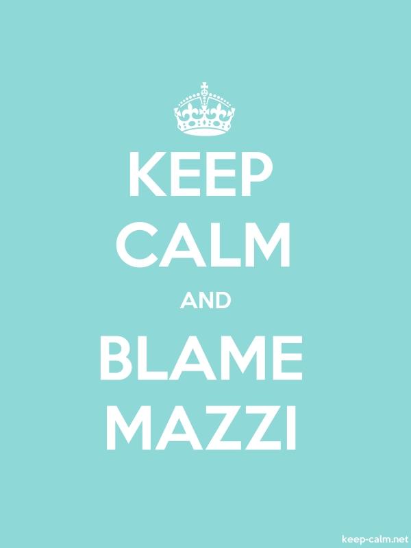 KEEP CALM AND BLAME MAZZI - white/lightblue - Default (600x800)