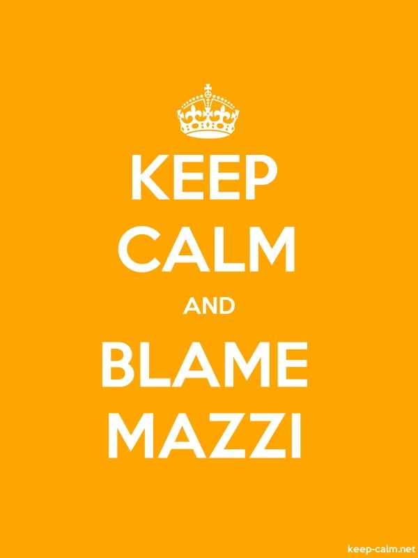 KEEP CALM AND BLAME MAZZI - white/orange - Default (600x800)