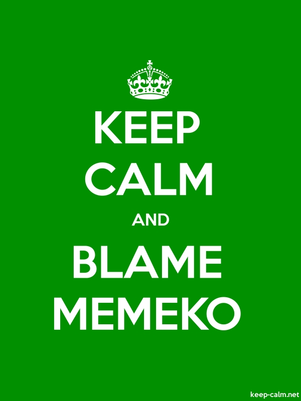 KEEP CALM AND BLAME MEMEKO - white/green - Default (600x800)