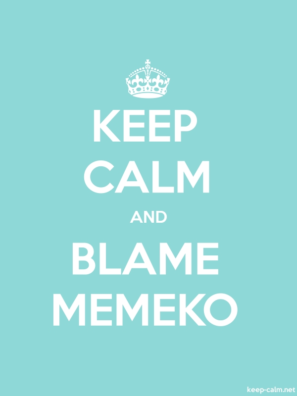 KEEP CALM AND BLAME MEMEKO - white/lightblue - Default (600x800)