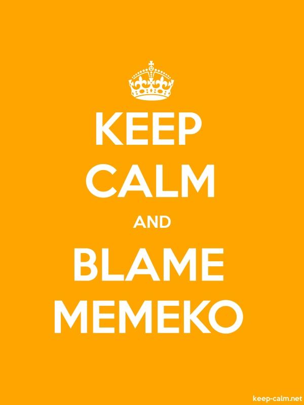 KEEP CALM AND BLAME MEMEKO - white/orange - Default (600x800)