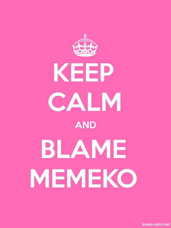 KEEP CALM AND BLAME MEMEKO - white/pink - Default (600x800)