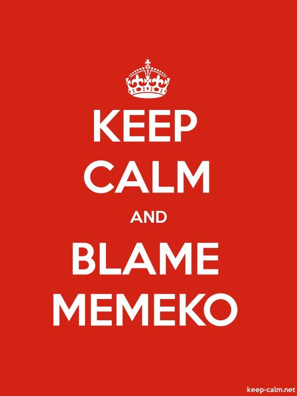 KEEP CALM AND BLAME MEMEKO - white/red - Default (600x800)