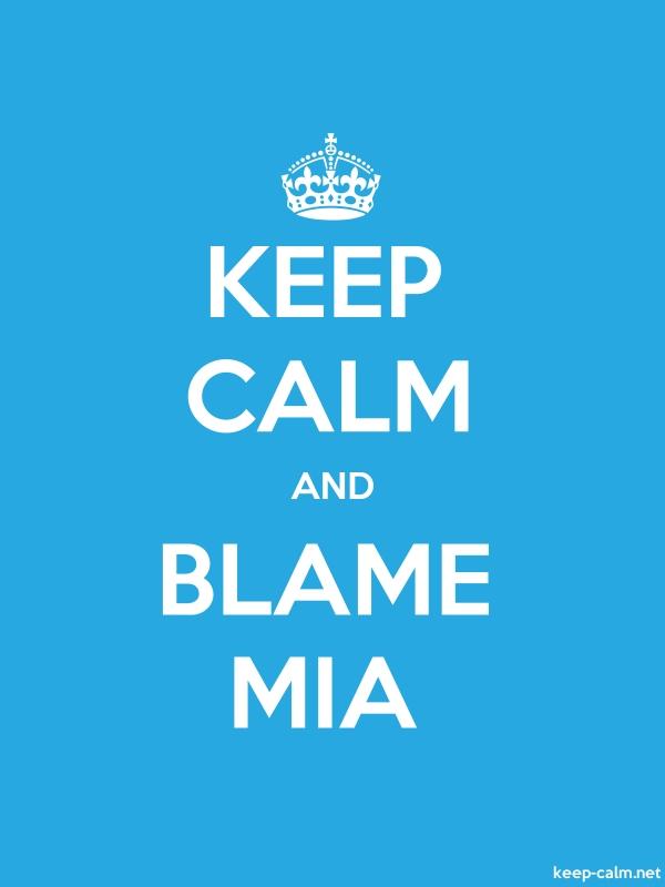 KEEP CALM AND BLAME MIA - white/blue - Default (600x800)