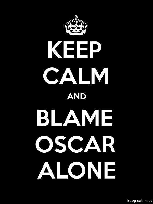 KEEP CALM AND BLAME OSCAR ALONE - white/black - Default (600x800)