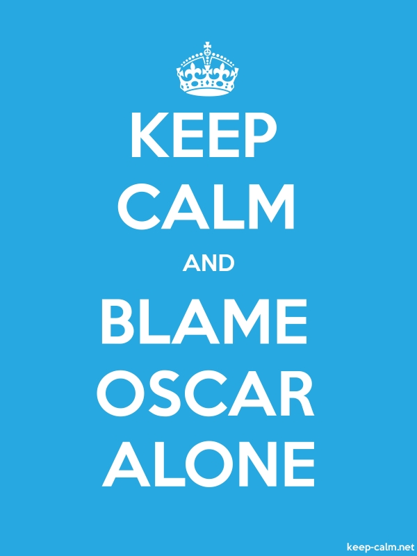 KEEP CALM AND BLAME OSCAR ALONE - white/blue - Default (600x800)