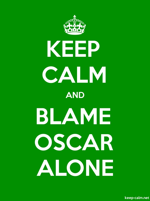 KEEP CALM AND BLAME OSCAR ALONE - white/green - Default (600x800)