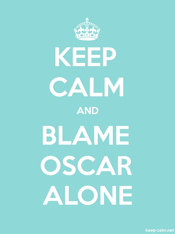 KEEP CALM AND BLAME OSCAR ALONE - white/lightblue - Default (600x800)