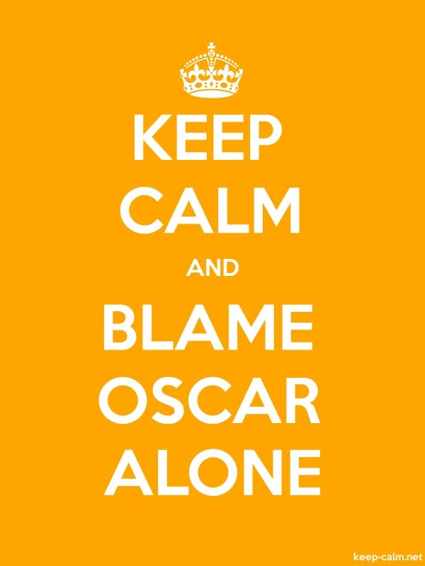 KEEP CALM AND BLAME OSCAR ALONE - white/orange - Default (600x800)