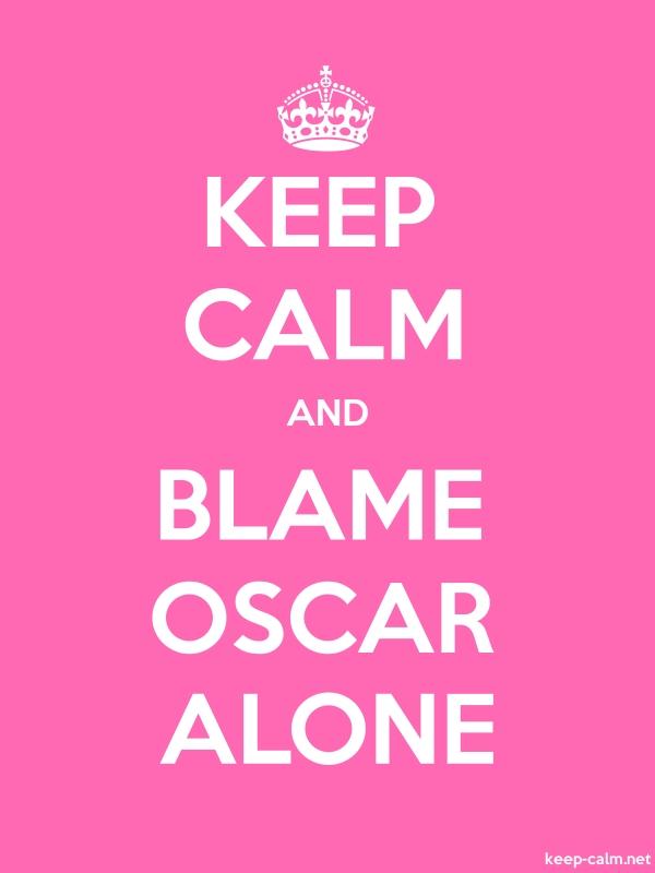KEEP CALM AND BLAME OSCAR ALONE - white/pink - Default (600x800)