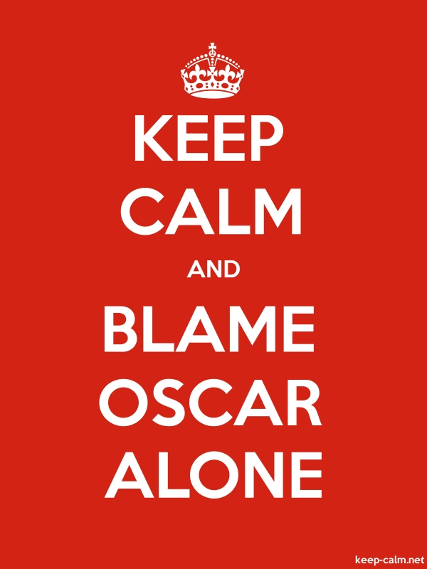 KEEP CALM AND BLAME OSCAR ALONE - white/red - Default (600x800)