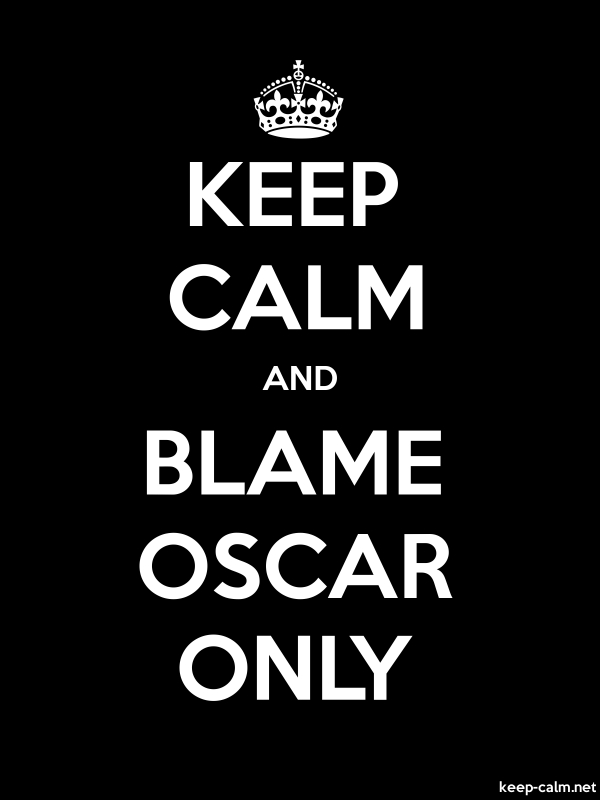 KEEP CALM AND BLAME OSCAR ONLY - white/black - Default (600x800)