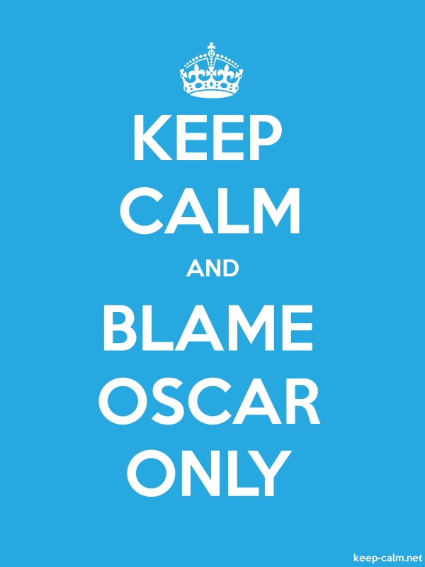 KEEP CALM AND BLAME OSCAR ONLY - white/blue - Default (600x800)