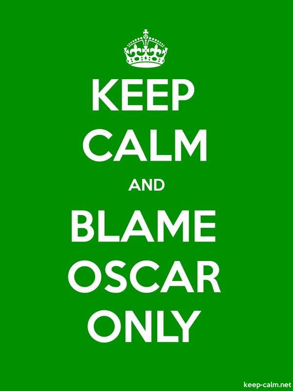 KEEP CALM AND BLAME OSCAR ONLY - white/green - Default (600x800)