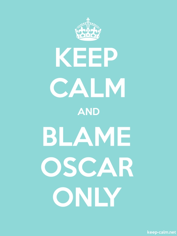 KEEP CALM AND BLAME OSCAR ONLY - white/lightblue - Default (600x800)