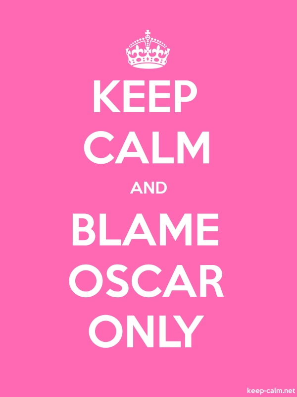 KEEP CALM AND BLAME OSCAR ONLY - white/pink - Default (600x800)