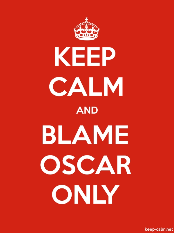 KEEP CALM AND BLAME OSCAR ONLY - white/red - Default (600x800)
