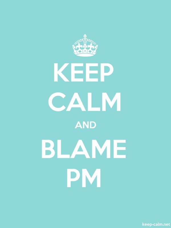 KEEP CALM AND BLAME PM - white/lightblue - Default (600x800)