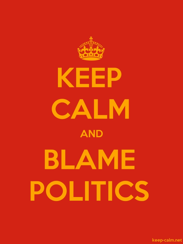 KEEP CALM AND BLAME POLITICS - orange/red - Default (600x800)