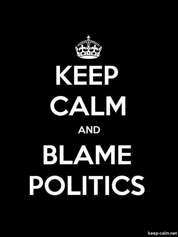 KEEP CALM AND BLAME POLITICS - white/black - Default (600x800)
