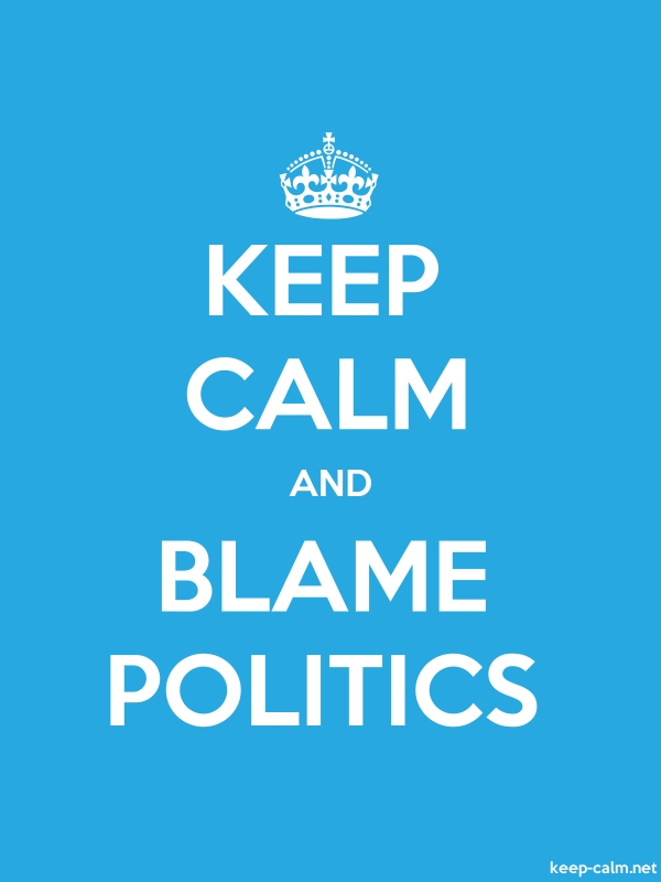 KEEP CALM AND BLAME POLITICS - white/blue - Default (600x800)